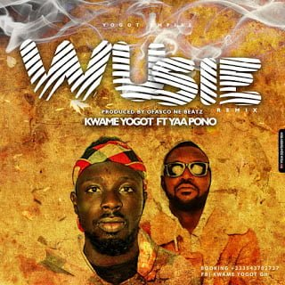 Kwame Yogot Ft Yaa Pono – Wusie Remix (Prod by Ofasco ne Beatz)